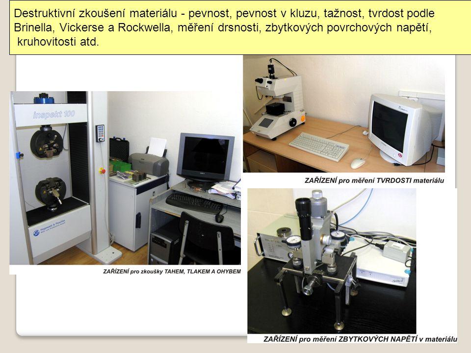 Destruktivní zkoušení materiálu - pevnost, pevnost v kluzu, tažnost, tvrdost podle Brinella, Vickerse a Rockwella, měření drsnosti, zbytkových povrcho