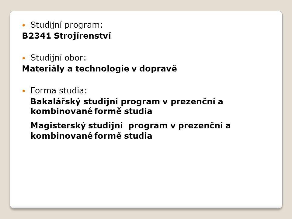 Studijní program: B2341 Strojírenství Studijní obor: Materiály a technologie v dopravě Forma studia: Bakalářský studijní program v prezenční a kombino