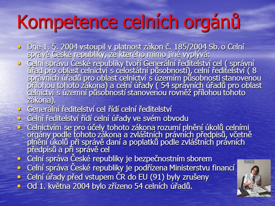 Kompetence celních orgánů Dne 1. 5. 2004 vstoupil v platnost zákon č. 185/2004 Sb. o Celní správě České republiky, ze kterého mimo jiné vyplývá: Dne 1