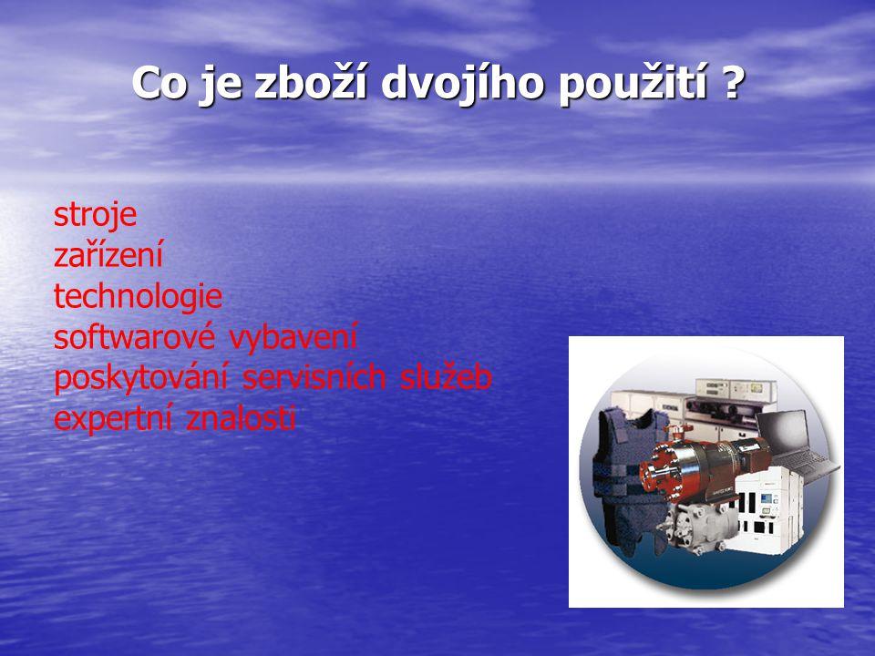 Co je zboží dvojího použití ? stroje zařízení technologie softwarové vybavení poskytování servisních služeb expertní znalosti