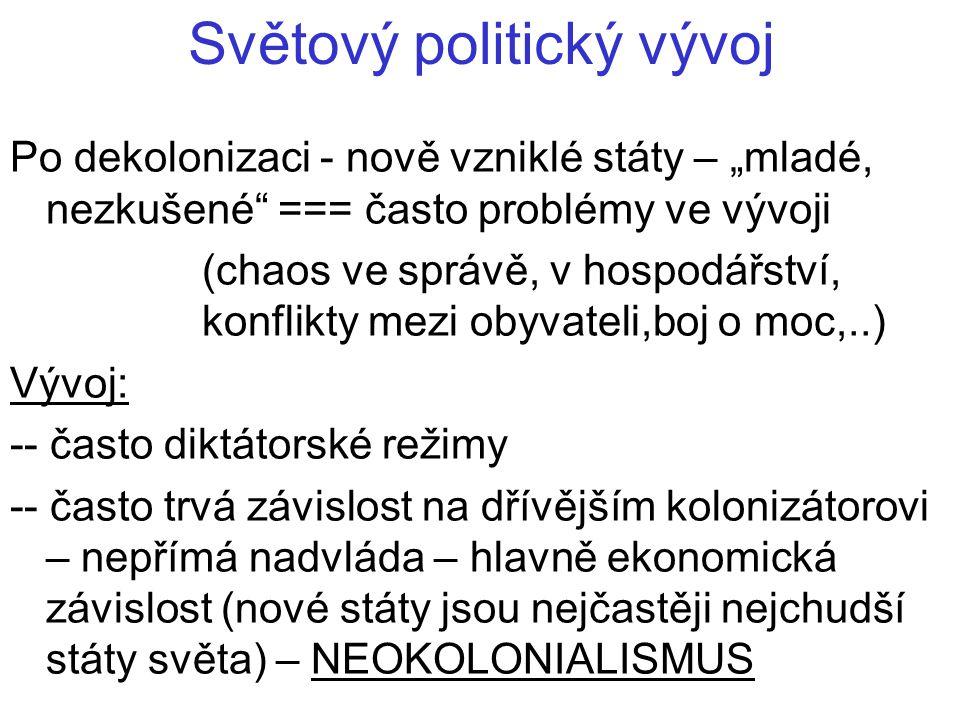 """Světový politický vývoj Po dekolonizaci - nově vzniklé státy – """"mladé, nezkušené"""" === často problémy ve vývoji (chaos ve správě, v hospodářství, konfl"""
