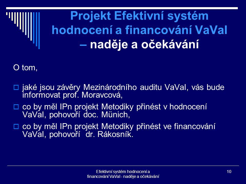 Efektivní systém hodnocení a financování VaVaI - naděje a očekávání 10 Projekt Efektivní systém hodnocení a financování VaVaI – naděje a očekávání O tom,  jaké jsou závěry Mezinárodního auditu VaVaI, vás bude informovat prof.
