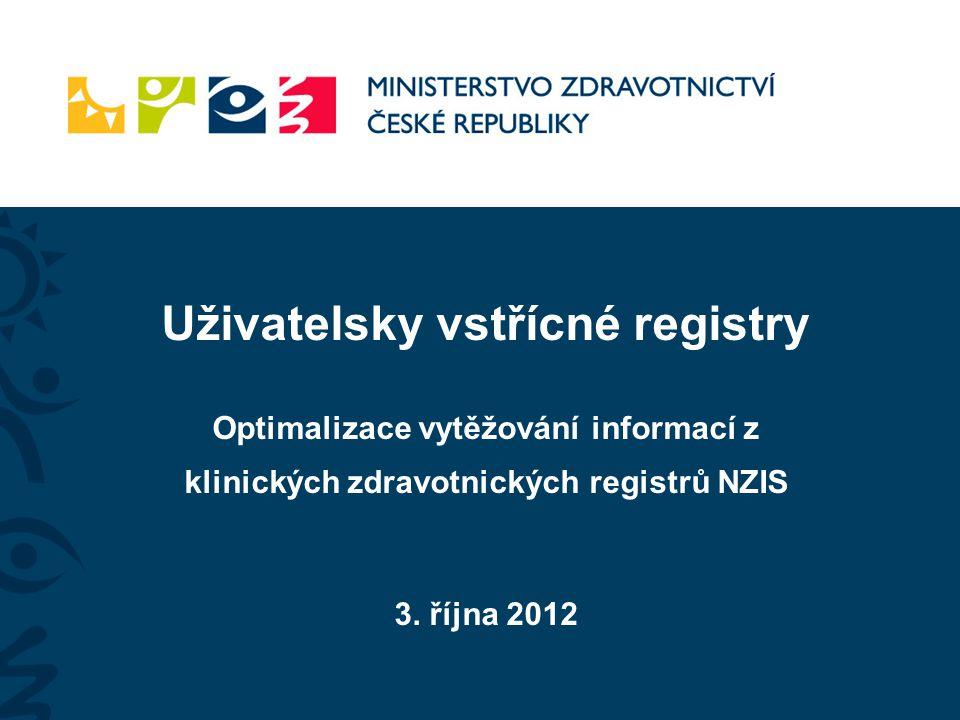 Uživatelsky vstřícné registry Optimalizace vytěžování informací z klinických zdravotnických registrů NZIS 3. října 2012