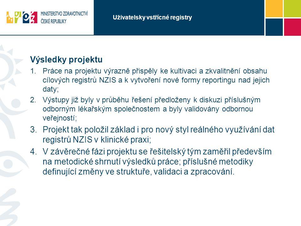 Uživatelsky vstřícné registry Výsledky projektu  Práce na projektu výrazně přispěly ke kultivaci a zkvalitnění obsahu cílových registrů NZIS a k vyt