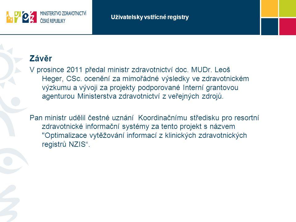 Uživatelsky vstřícné registry Závěr V prosince 2011 předal ministr zdravotnictví doc. MUDr. Leoš Heger, CSc. ocenění za mimořádné výsledky ve zdravotn