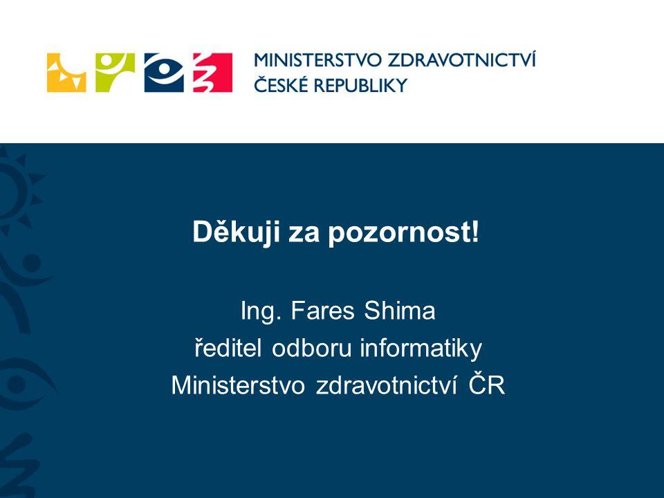Děkuji za pozornost! Ing. Fares Shima ředitel odboru informatiky Ministerstvo zdravotnictví ČR