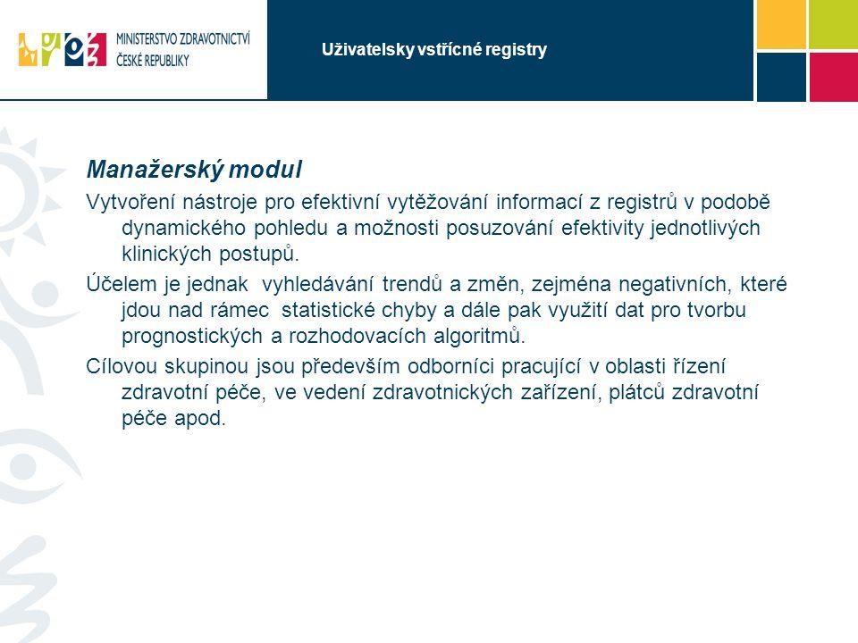 Uživatelsky vstřícné registry Manažerský modul Vytvoření nástroje pro efektivní vytěžování informací z registrů v podobě dynamického pohledu a možnost