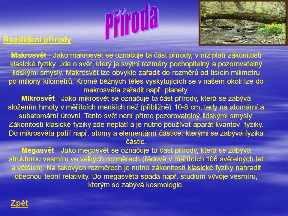 Rozdělení přírody Makrosvět - Jako makrosvět se označuje ta část přírody, v níž platí zákonitosti klasické fyziky.
