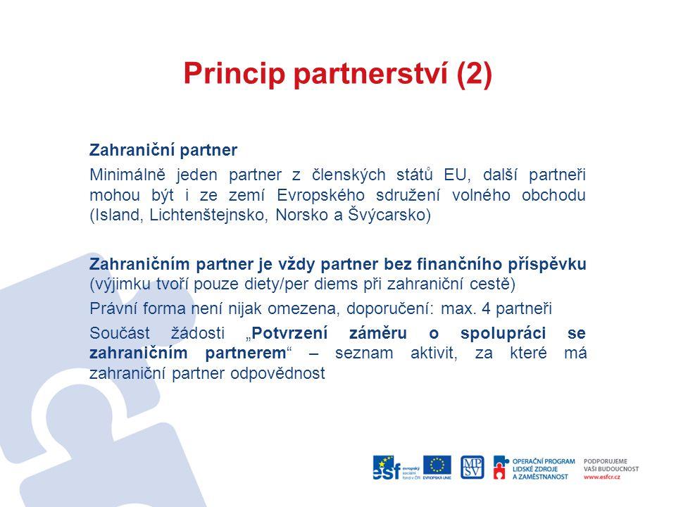 Zahraniční partner Minimálně jeden partner z členských států EU, další partneři mohou být i ze zemí Evropského sdružení volného obchodu (Island, Lichtenštejnsko, Norsko a Švýcarsko) Zahraničním partner je vždy partner bez finančního příspěvku (výjimku tvoří pouze diety/per diems při zahraniční cestě) Právní forma není nijak omezena, doporučení: max.