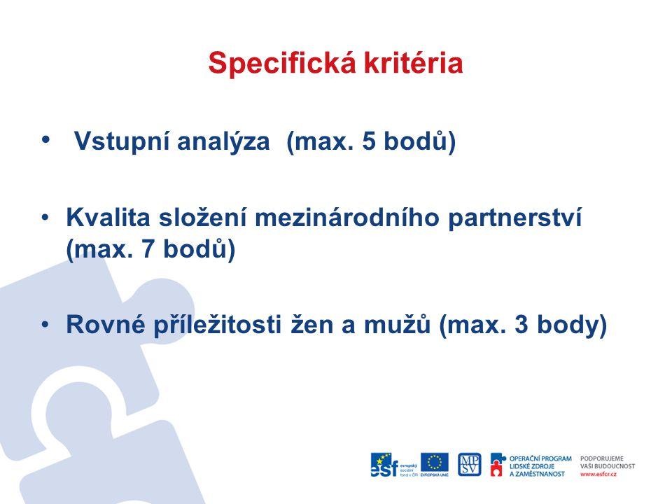 Specifická kritéria Vstupní analýza (max. 5 bodů) Kvalita složení mezinárodního partnerství (max.