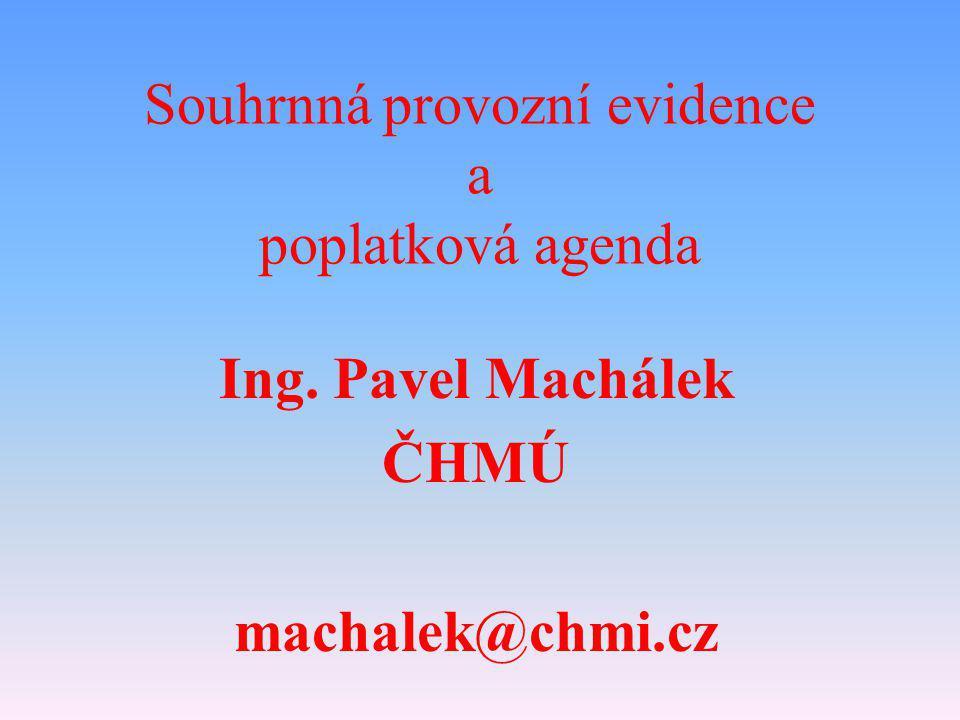 Souhrnná provozní evidence a poplatková agenda Ing. Pavel Machálek ČHMÚ machalek@chmi.cz