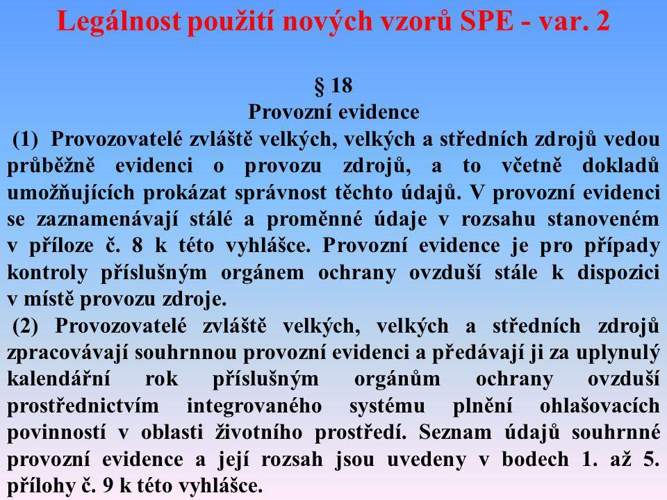 Legálnost použití nových vzorů SPE - var. 2 § 18 Provozní evidence (1) Provozovatelé zvláště velkých, velkých a středních zdrojů vedou průběžně eviden