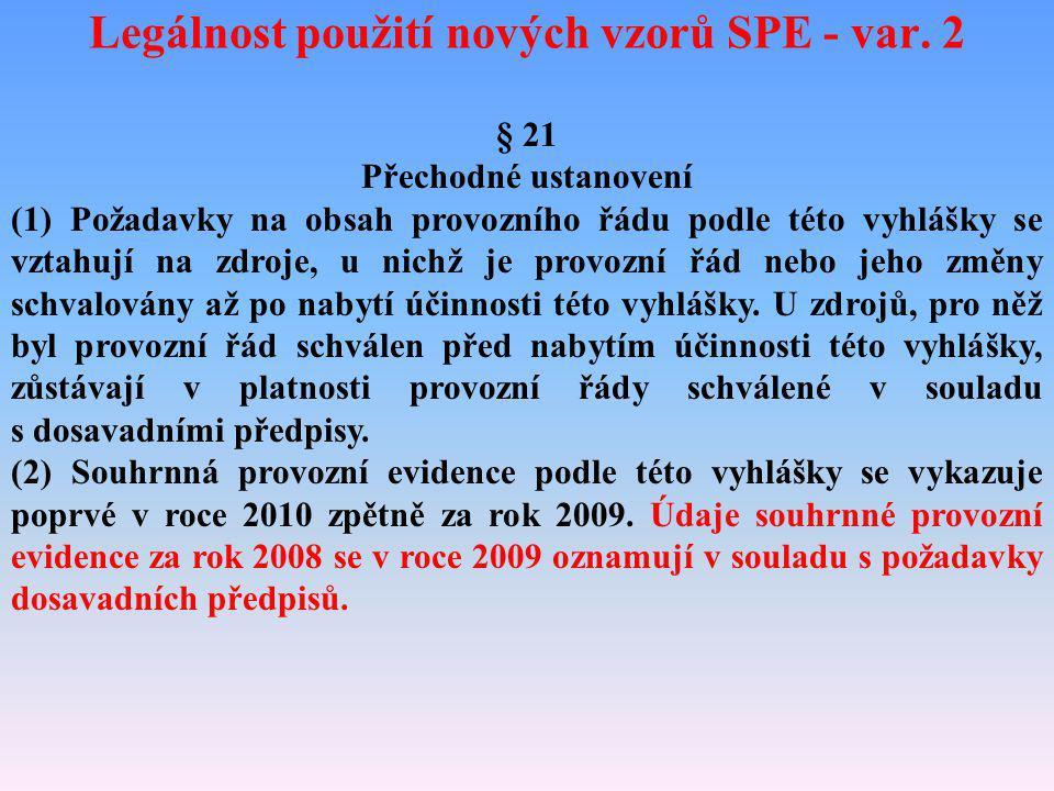 Legálnost použití nových vzorů SPE - var. 2 § 21 Přechodné ustanovení (1) Požadavky na obsah provozního řádu podle této vyhlášky se vztahují na zdroje