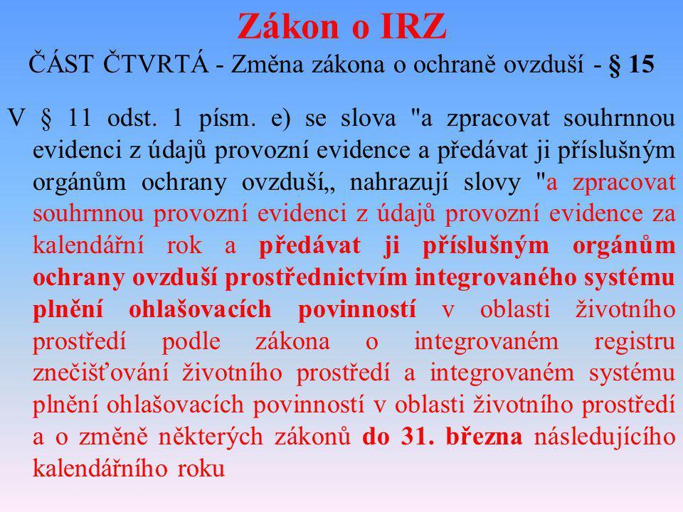 Zákon o IRZ ČÁST ČTVRTÁ - Změna zákona o ochraně ovzduší - § 15 V § 11 odst. 1 písm. e) se slova