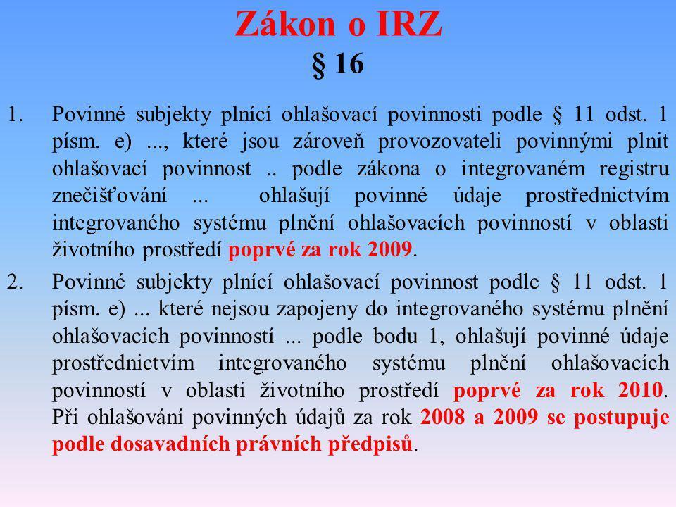 Zákon o IRZ § 7 Ministerstvo - zajišťuje přenos dat v rámci integrovaného systému plnění ohlašovacích povinností v oblasti životního prostředí orgánům veřejné správy příslušným podle zvláštních právních předpisů, - zveřejňuje na portálu veřejné správy do 31.