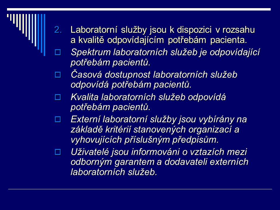 2.Laboratorní služby jsou k dispozici v rozsahu a kvalitě odpovídajícím potřebám pacienta.  Spektrum laboratorních služeb je odpovídající potřebám pa