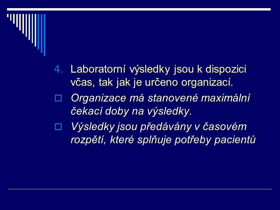 4.Laboratorní výsledky jsou k dispozici včas, tak jak je určeno organizací.  Organizace má stanovené maximální čekací doby na výsledky.  Výsledky js