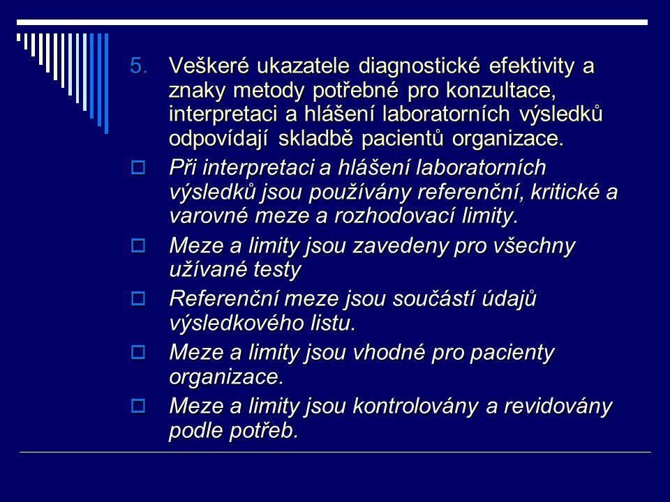 5.Veškeré ukazatele diagnostické efektivity a znaky metody potřebné pro konzultace, interpretaci a hlášení laboratorních výsledků odpovídají skladbě p
