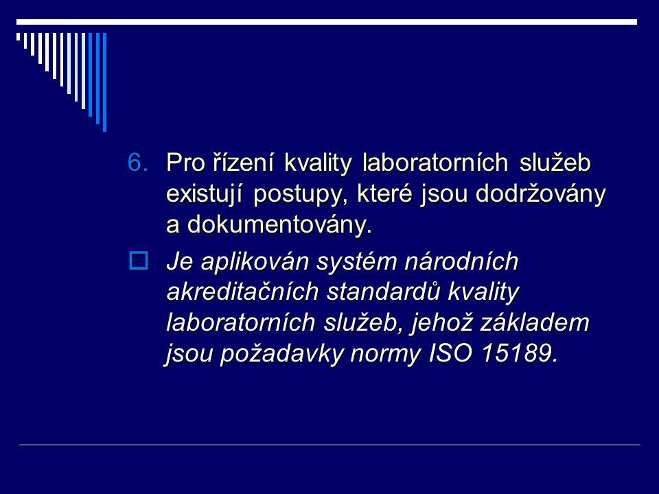 6.Pro řízení kvality laboratorních služeb existují postupy, které jsou dodržovány a dokumentovány.  Je aplikován systém národních akreditačních stand