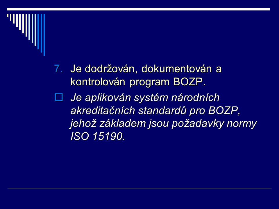 7.Je dodržován, dokumentován a kontrolován program BOZP.  Je aplikován systém národních akreditačních standardů pro BOZP, jehož základem jsou požadav