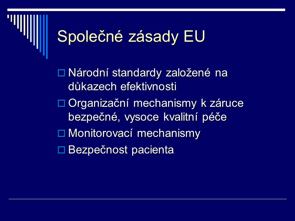 Společné zásady EU  Národní standardy založené na důkazech efektivnosti  Organizační mechanismy k záruce bezpečné, vysoce kvalitní péče  Monitorova