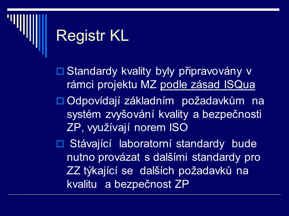 Registr KL  Standardy kvality byly připravovány v rámci projektu MZ podle zásad ISQua  Odpovídají základním požadavkům na systém zvyšování kvality a