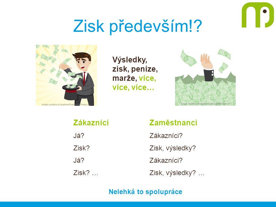Zisk především!. Výsledky, zisk, peníze, marže, více, více, více… Zákazníci Já.