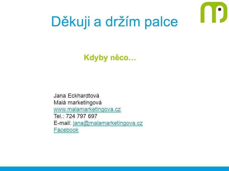Děkuji a držím palce Kdyby něco… Jana Eckhardtová Malá marketingová www.malamarketingova.cz Tel.: 724 797 697 E-mail: jana@malamarketingova.czjana@malamarketingova.cz Facebook