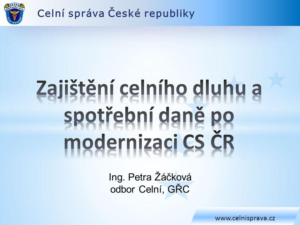 Celní správa České republiky www.celnisprava.cz Ing. Petra Žáčková odbor Celní, GŘC
