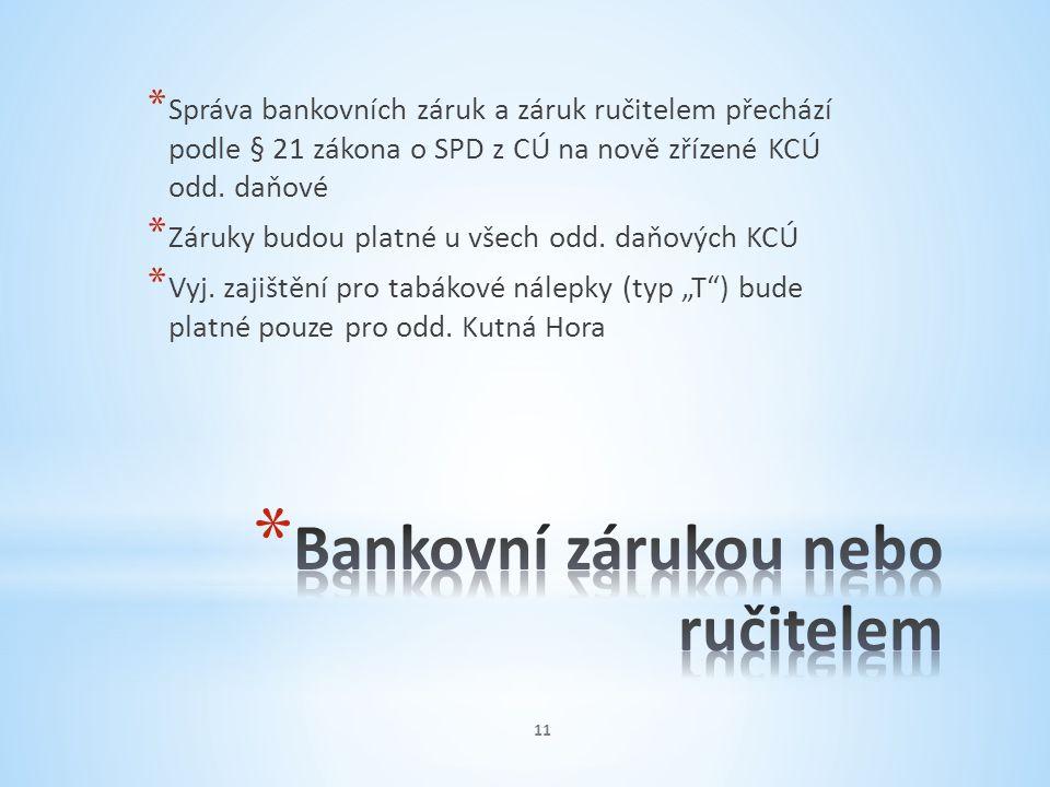 * Správa bankovních záruk a záruk ručitelem přechází podle § 21 zákona o SPD z CÚ na nově zřízené KCÚ odd. daňové * Záruky budou platné u všech odd. d
