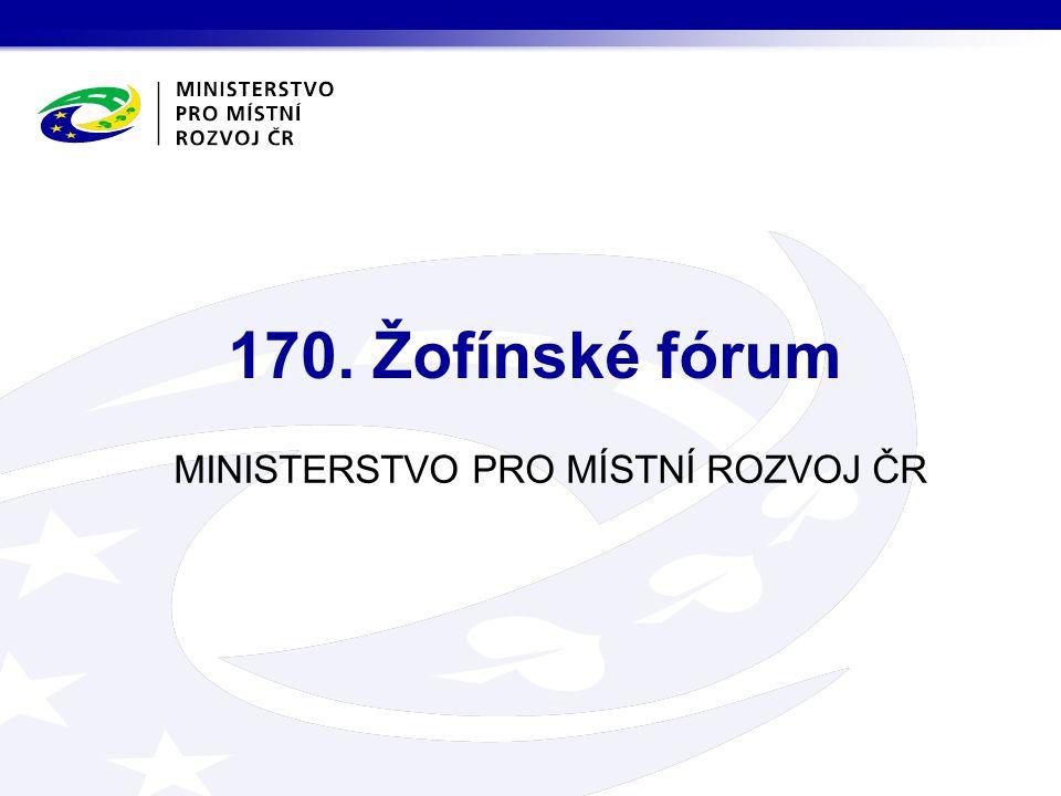 MINISTERSTVO PRO MÍSTNÍ ROZVOJ ČR 170. Žofínské fórum