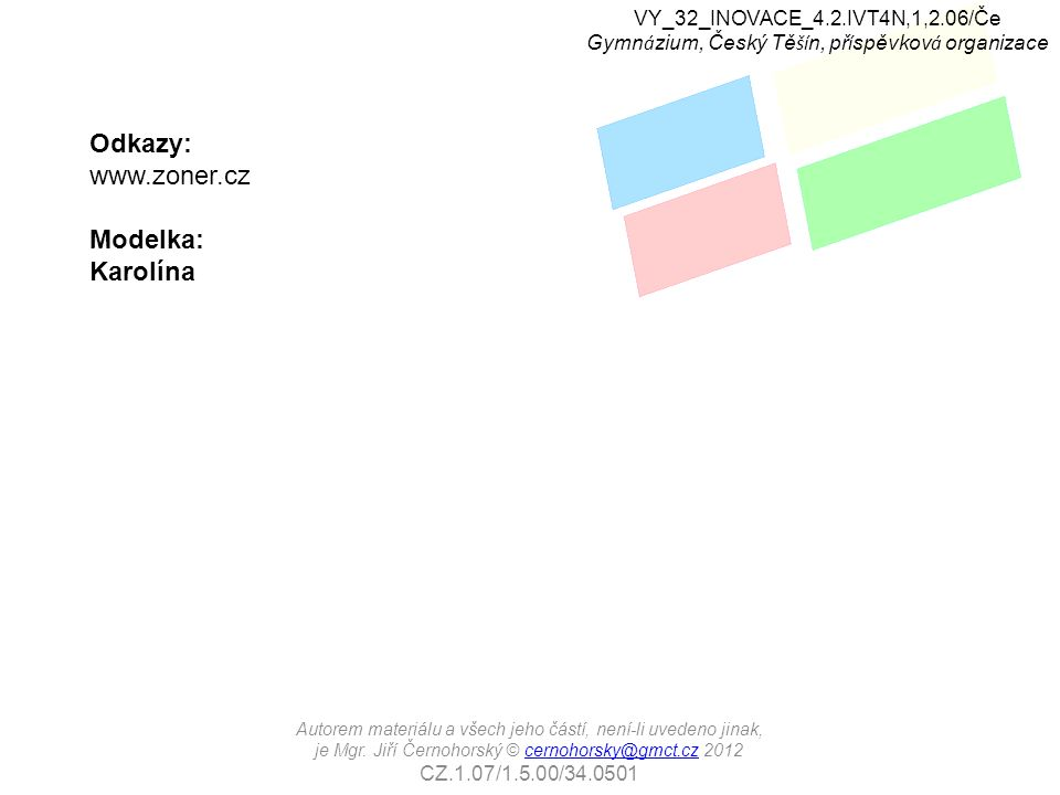 Odkazy: www.zoner.cz Modelka: Karolína VY_32_INOVACE_4.2.IVT4N,1,2.06/Če Gymn á zium, Český Tě ší n, př í spěvkov á organizace Autorem materiálu a všech jeho částí, není-li uvedeno jinak, je Mgr.