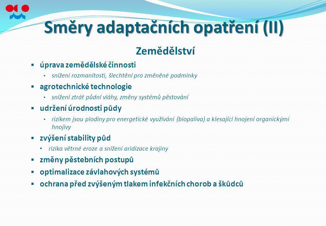 Směry adaptačních opatření (II) Zemědělství  úprava zemědělské činnosti snížení rozmanitosti, šlechtění pro změněné podmínky  agrotechnické technolo