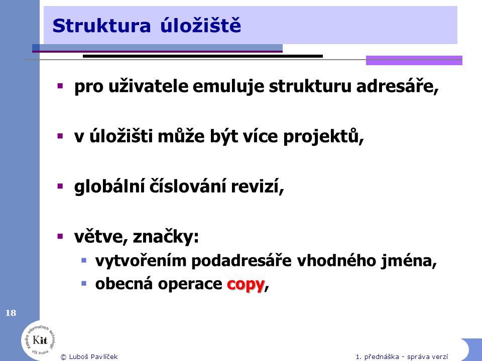 18 © Luboš Pavlíček1. přednáška - správa verzí Struktura úložiště  pro uživatele emuluje strukturu adresáře,  v úložišti může být více projektů,  g