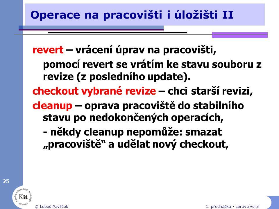 Operace na pracovišti i úložišti II revert – vrácení úprav na pracovišti, pomocí revert se vrátím ke stavu souboru z revize (z posledního update). che