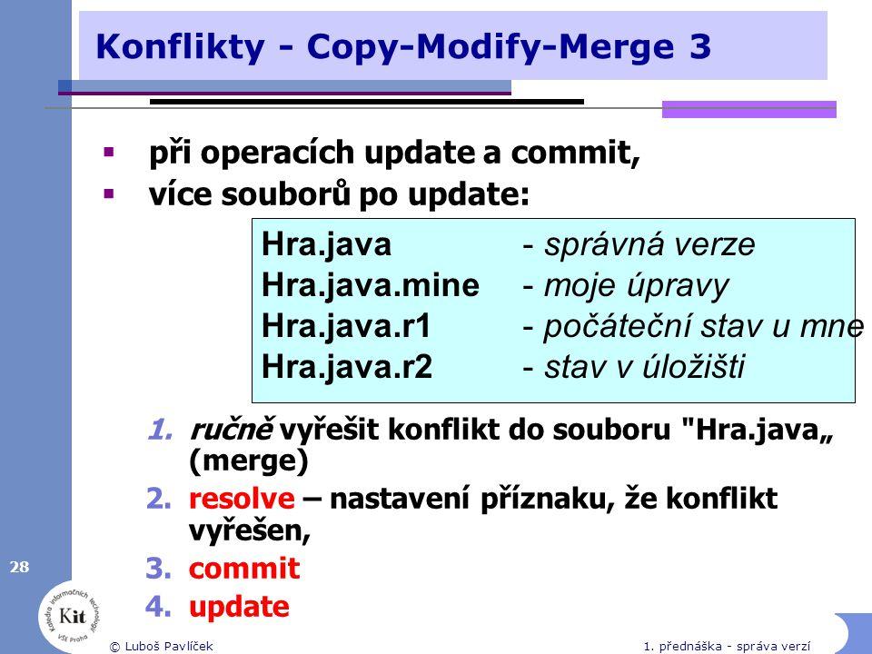 28 © Luboš Pavlíček1. přednáška - správa verzí Konflikty - Copy-Modify-Merge 3  při operacích update a commit,  více souborů po update: 1.ručně vyře