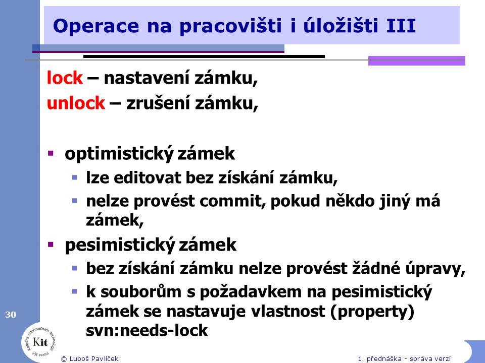Operace na pracovišti i úložišti III lock – nastavení zámku, unlock – zrušení zámku,  optimistický zámek  lze editovat bez získání zámku,  nelze pr