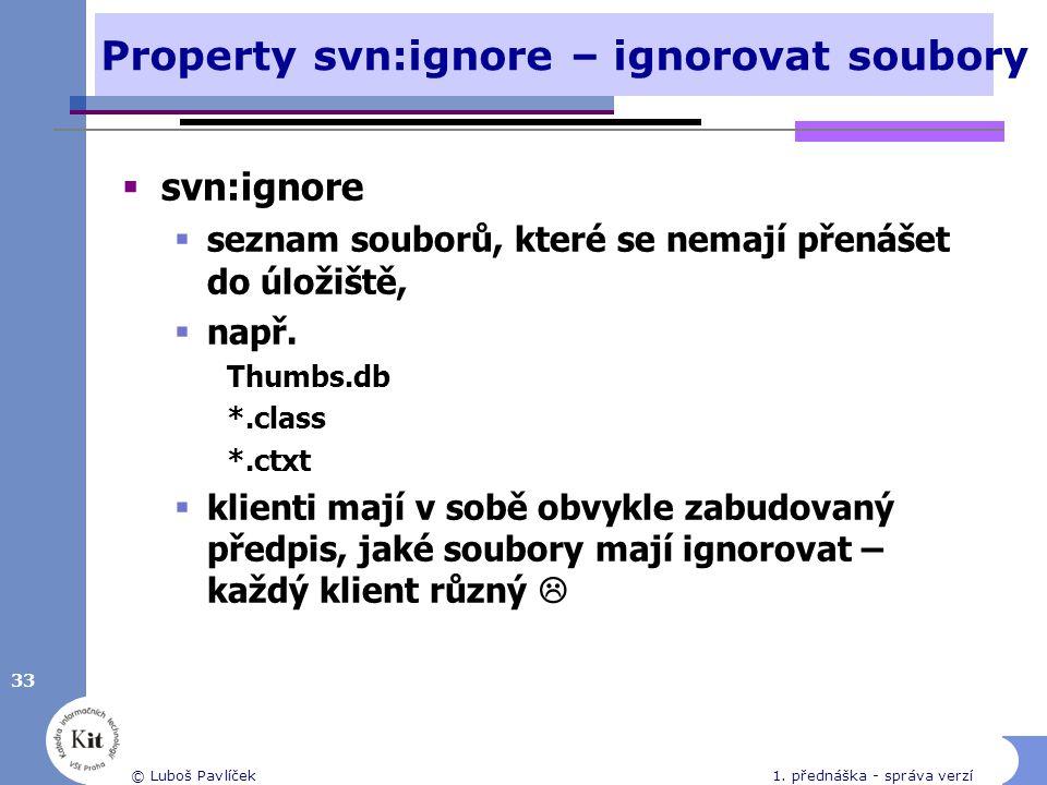 Property svn:ignore – ignorovat soubory  svn:ignore  seznam souborů, které se nemají přenášet do úložiště,  např. Thumbs.db *.class *.ctxt  klient