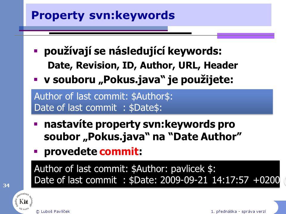 """Property svn:keywords  používají se následující keywords: Date, Revision, ID, Author, URL, Header  v souboru """"Pokus.java"""" je použijete:  nastavíte"""