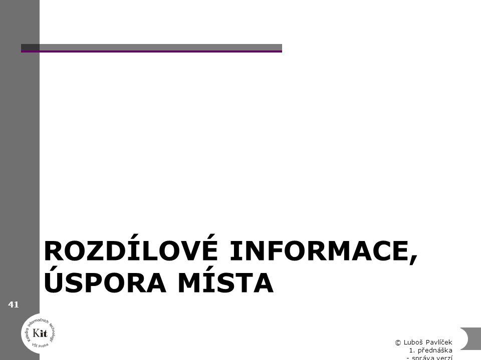 ROZDÍLOVÉ INFORMACE, ÚSPORA MÍSTA © Luboš Pavlíček 1. přednáška - správa verzí 41