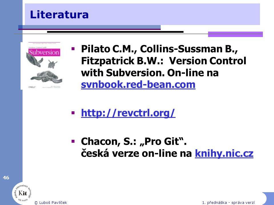 46 © Luboš Pavlíček1. přednáška - správa verzí Literatura  Pilato C.M., Collins-Sussman B., Fitzpatrick B.W.: Version Control with Subversion. On-lin