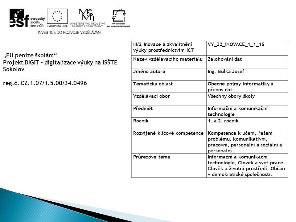 III/2 Inovace a zkvalitnění výuky prostřednictvím ICT VY_32_INOVACE_1_1_15 Název vzdělávacího materiáluZálohování dat Jméno autoraIng. Bulka Josef Tém