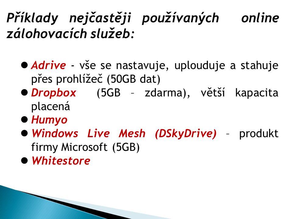 Příklady nejčastěji používaných online zálohovacích služeb: Adrive - vše se nastavuje, uplouduje a stahuje přes prohlížeč (50GB dat) Dropbox (5GB – zd