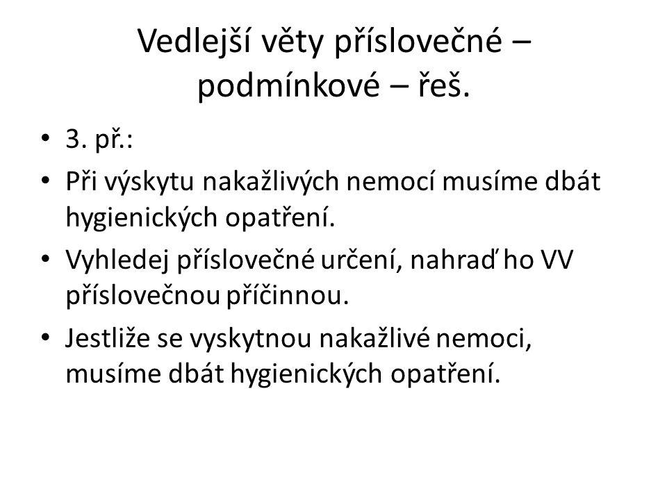 Vedlejší věty příslovečné – podmínkové – řeš. 3. př.: Při výskytu nakažlivých nemocí musíme dbát hygienických opatření. Vyhledej příslovečné určení, n