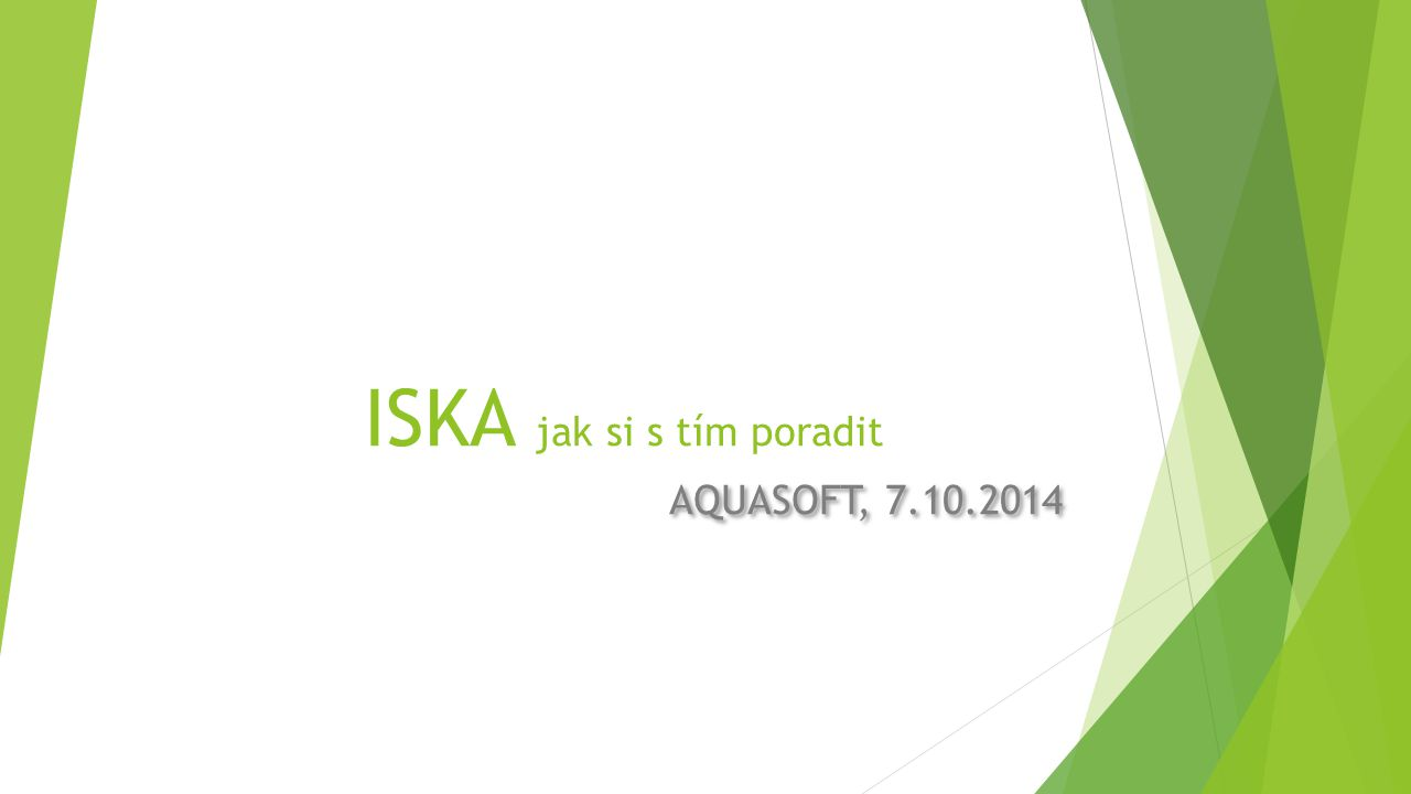 ISKA jak si s tím poradit AQUASOFT, 7.10.2014