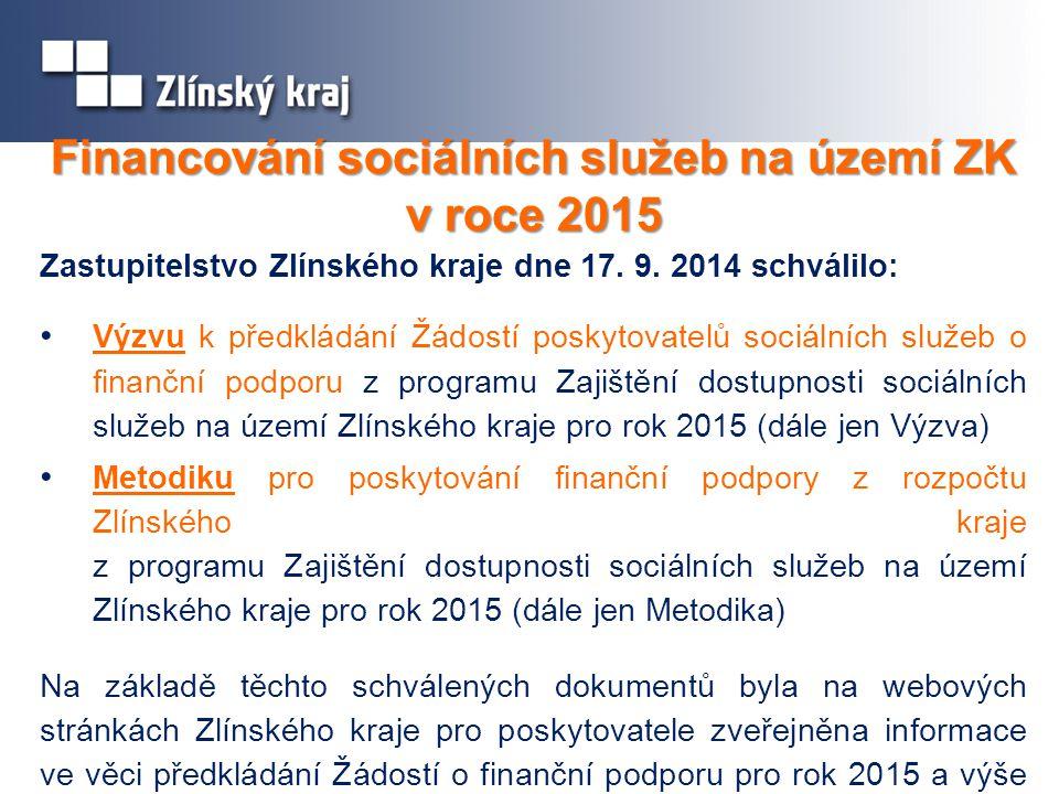 Financování sociálních služeb na území ZK v roce 2015 Zastupitelstvo Zlínského kraje dne 17. 9. 2014 schválilo: Výzvu k předkládání Žádostí poskytovat