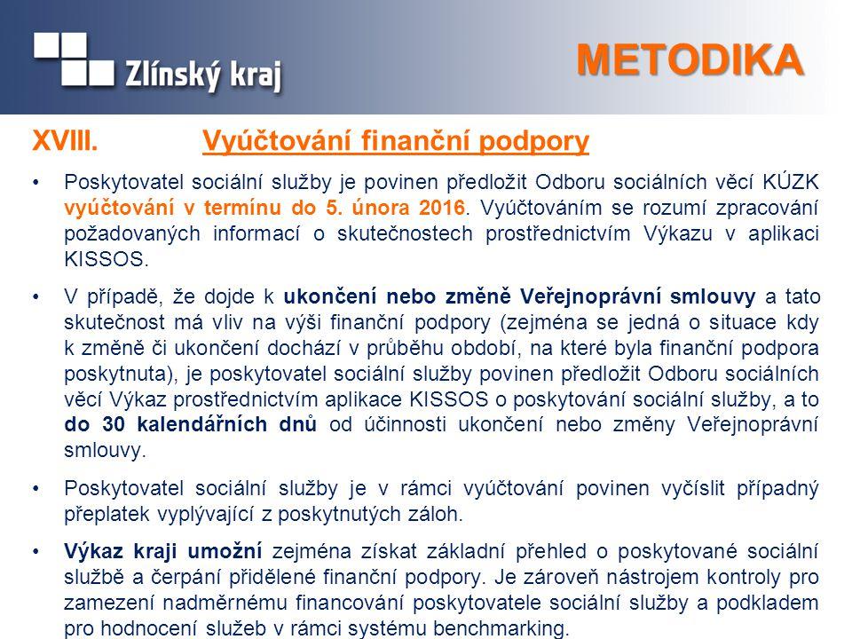 METODIKA XVIII.Vyúčtování finanční podpory Poskytovatel sociální služby je povinen předložit Odboru sociálních věcí KÚZK vyúčtování v termínu do 5. ún