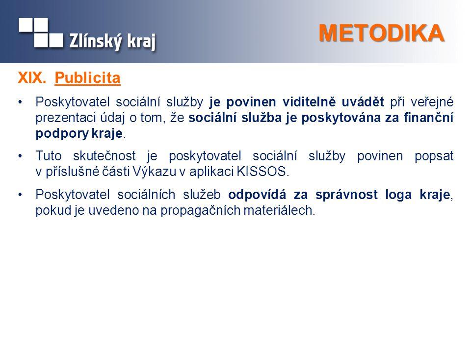 METODIKA XIX.Publicita Poskytovatel sociální služby je povinen viditelně uvádět při veřejné prezentaci údaj o tom, že sociální služba je poskytována z