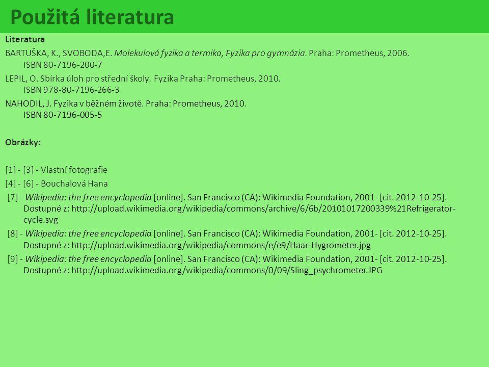 Použitá literatura Literatura BARTUŠKA, K., SVOBODA,E. Molekulová fyzika a termika, Fyzika pro gymnázia. Praha: Prometheus, 2006. ISBN 80-7196-200-7 L
