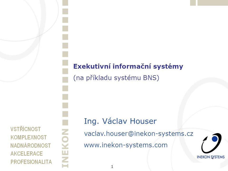 1 Exekutivní informační systémy (na příkladu systému BNS) Ing.